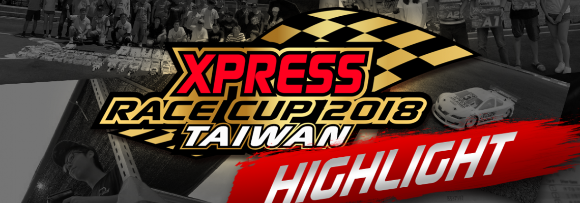 Xpress Race Cup 2018 Taiwan Round Highlights