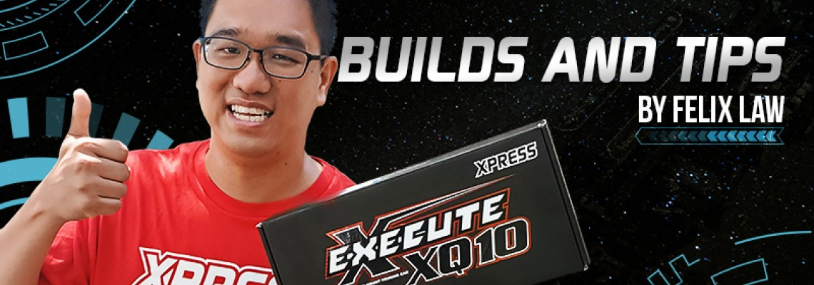 Execute XQ10 Build Tips with Felix Law!